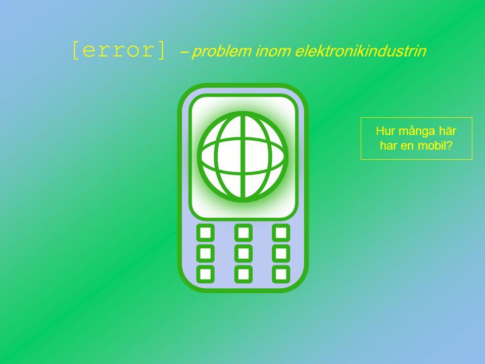 [error] – problem inom elektronikindustrin Hur många här har en mobil