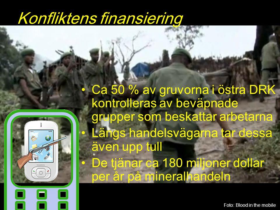 Konfliktens finansiering Ca 50 % av gruvorna i östra DRK kontrolleras av beväpnade grupper som beskattar arbetarna Längs handelsvägarna tar dessa även upp tull De tjänar ca 180 miljoner dollar per år på mineralhandeln Foto: Blood in the mobile