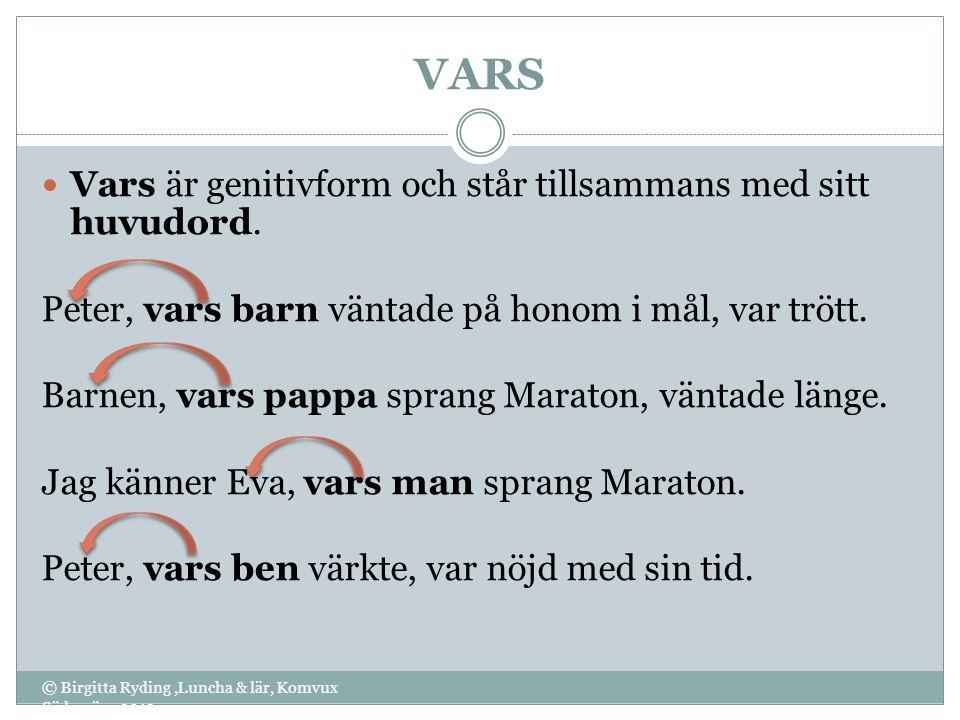 VARS © Birgitta Ryding,Luncha & lär, Komvux Södervärn 2012 Vars är genitivform och står tillsammans med sitt huvudord. Peter, vars barn väntade på hon