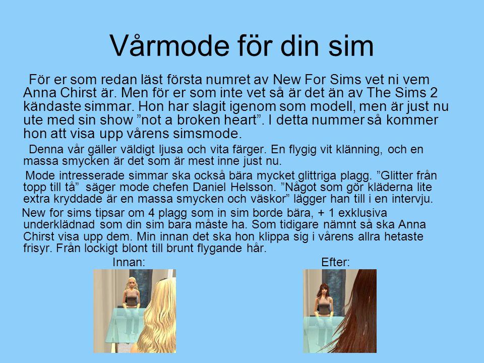 Vårmode för din sim För er som redan läst första numret av New For Sims vet ni vem Anna Chirst är. Men för er som inte vet så är det än av The Sims 2