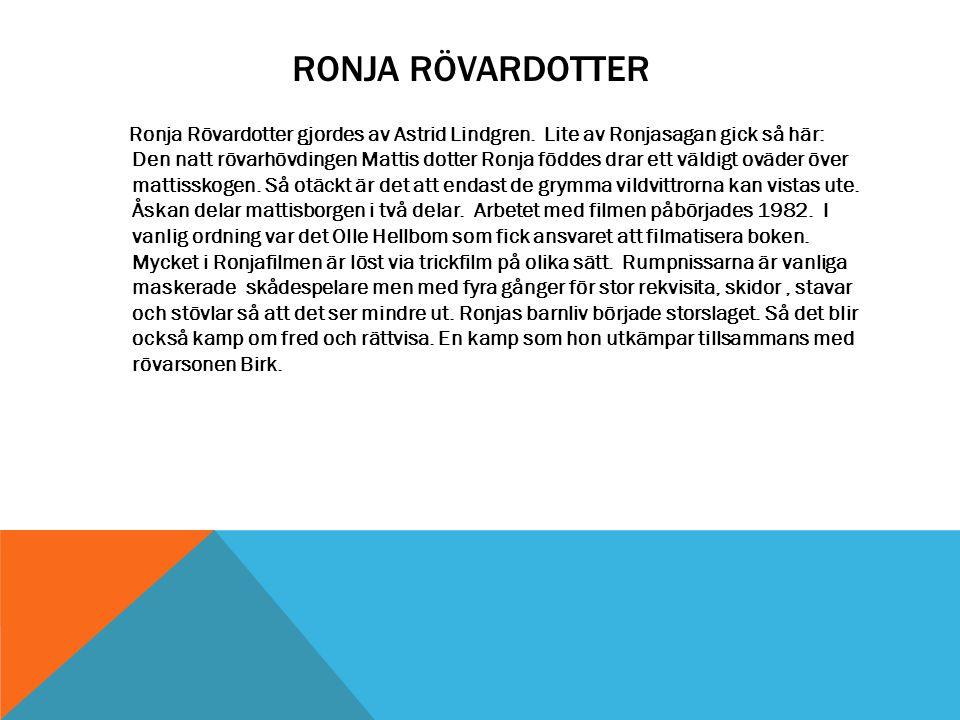 RONJA RÖVARDOTTER Ronja Rövardotter gjordes av Astrid Lindgren. Lite av Ronjasagan gick så här: Den natt rövarhövdingen Mattis dotter Ronja föddes dra