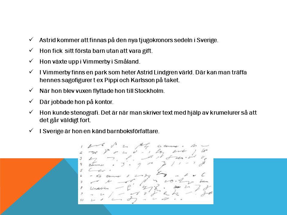 Astrid kommer att finnas på den nya tjugokronors sedeln i Sverige. Hon fick sitt första barn utan att vara gift. Hon växte upp i Vimmerby i Småland. I