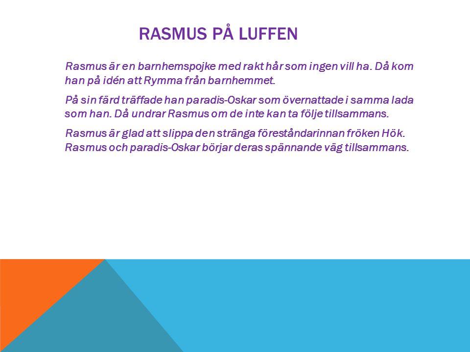 RASMUS PÅ LUFFEN Rasmus är en barnhemspojke med rakt hår som ingen vill ha. Då kom han på idén att Rymma från barnhemmet. På sin färd träffade han par