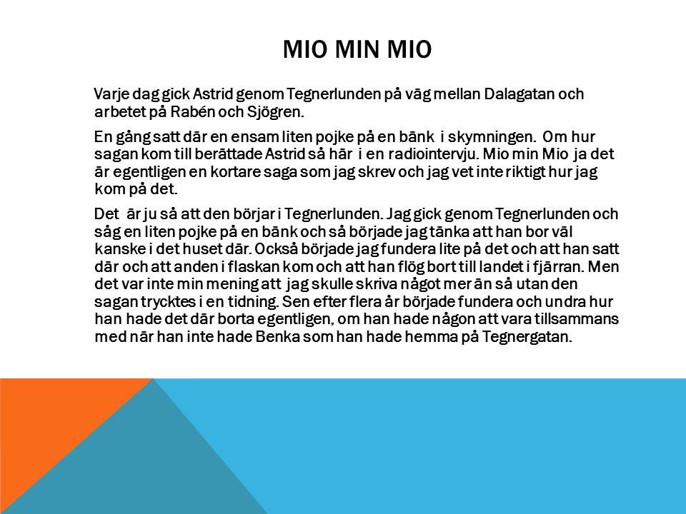 MIO MIN MIO Varje dag gick Astrid genom Tegnerlunden på väg mellan Dalagatan och arbetet på Rabén och Sjögren. En gång satt där en ensam liten pojke p