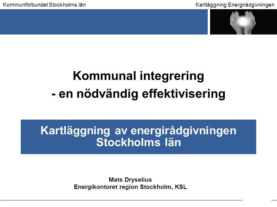 Kartläggning EnergirådgivningenKommunförbundet Stockholms län Kartläggning av energirådgivningen Stockholms län Kommunal integrering - en nödvändig ef
