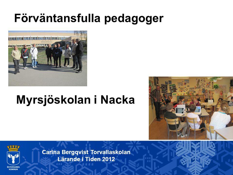 Förväntansfulla pedagoger Carina Bergqvist Torvallaskolan Lärande i Tiden 2012 Myrsjöskolan i Nacka