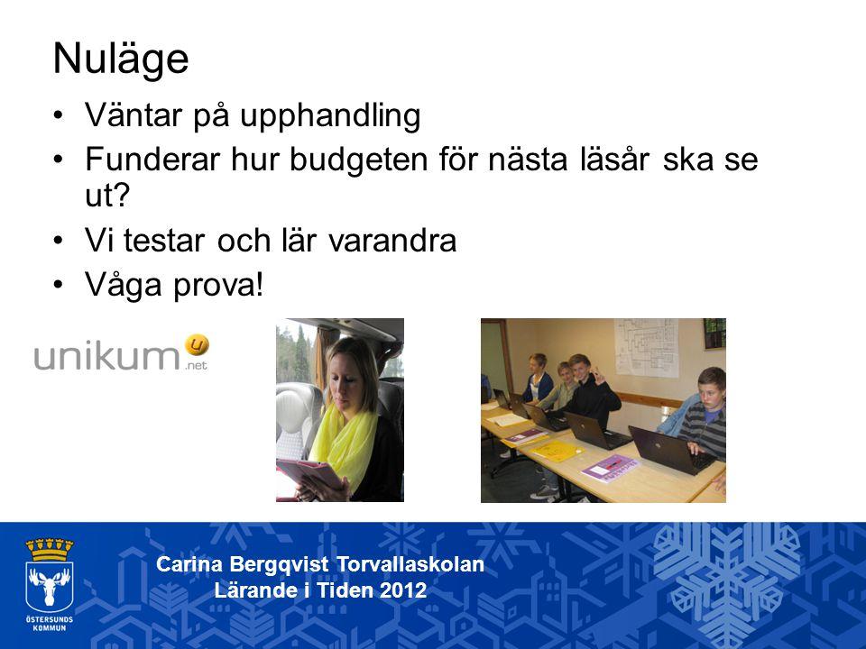 Nuläge Carina Bergqvist Torvallaskolan Lärande i Tiden 2012 Väntar på upphandling Funderar hur budgeten för nästa läsår ska se ut? Vi testar och lär v