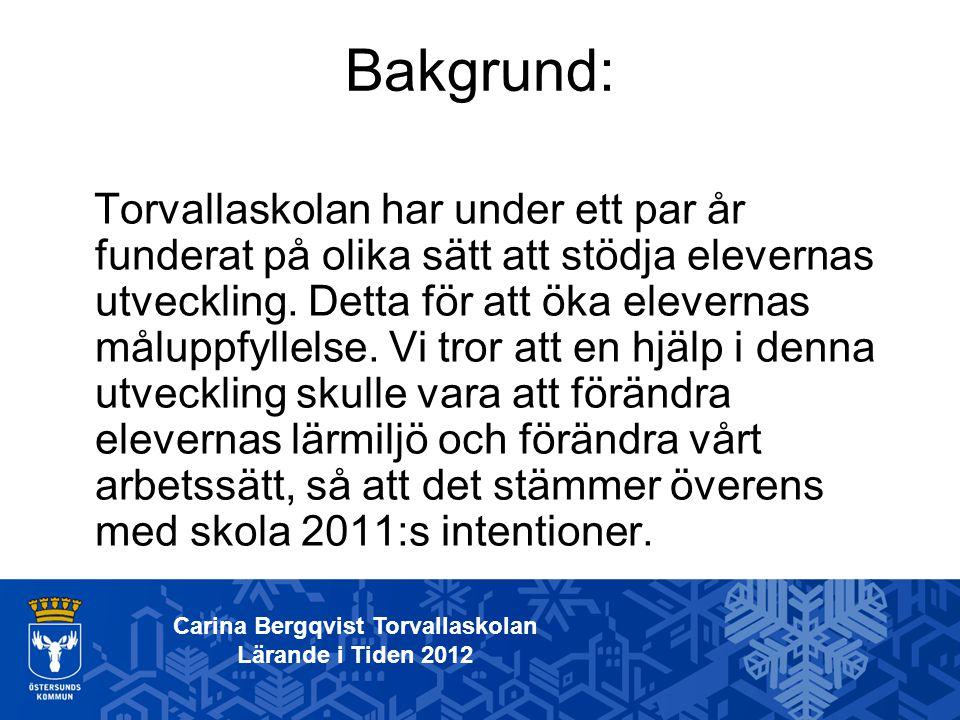 Carina Bergqvist Torvallaskolan Lärande i Tiden 2012 Bakgrund: Torvallaskolan har under ett par år funderat på olika sätt att stödja elevernas utveckl