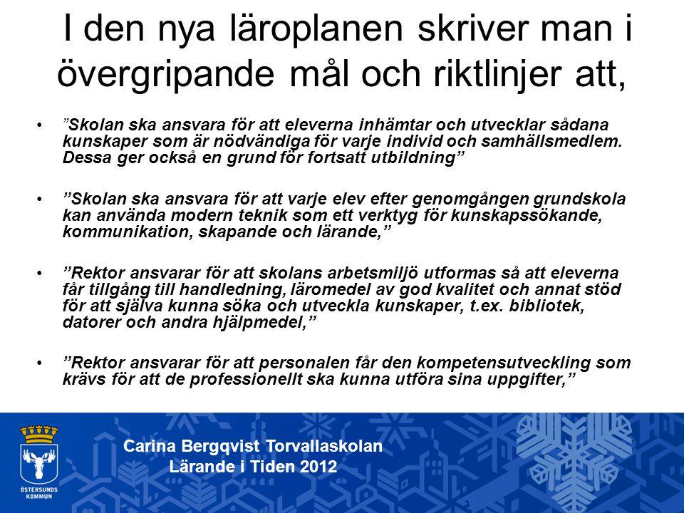 Carina Bergqvist Torvallaskolan Lärande i Tiden 2012 Förberedelse: Läsåret 2010/2011 tillsattes en IT-grupp där lärare, rektor och vår IT- samordnare ingick.