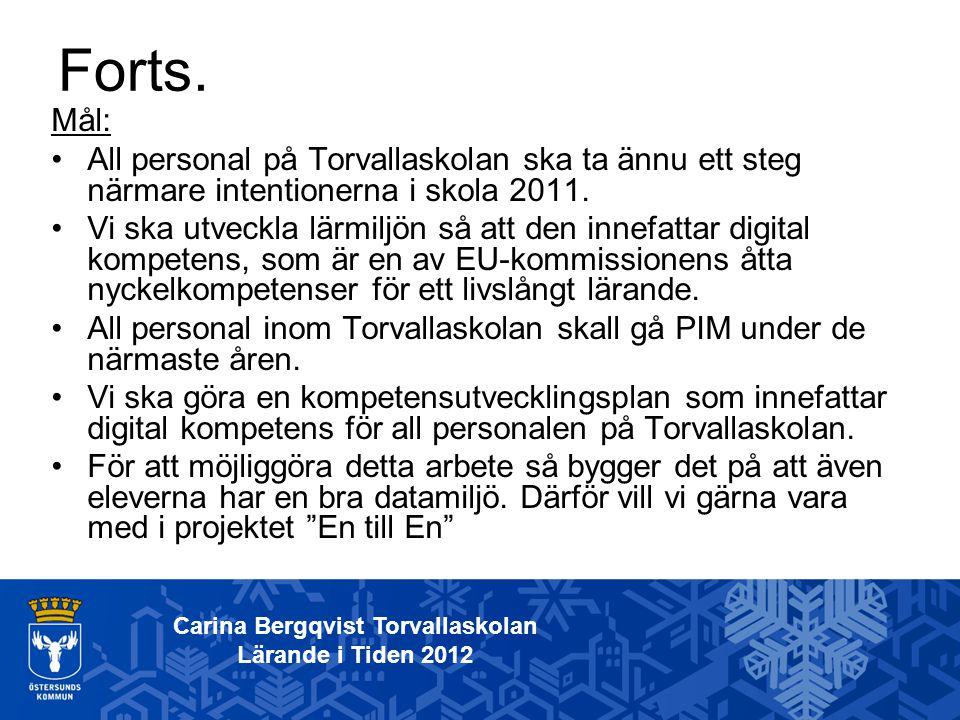 Mål: All personal på Torvallaskolan ska ta ännu ett steg närmare intentionerna i skola 2011. Vi ska utveckla lärmiljön så att den innefattar digital k