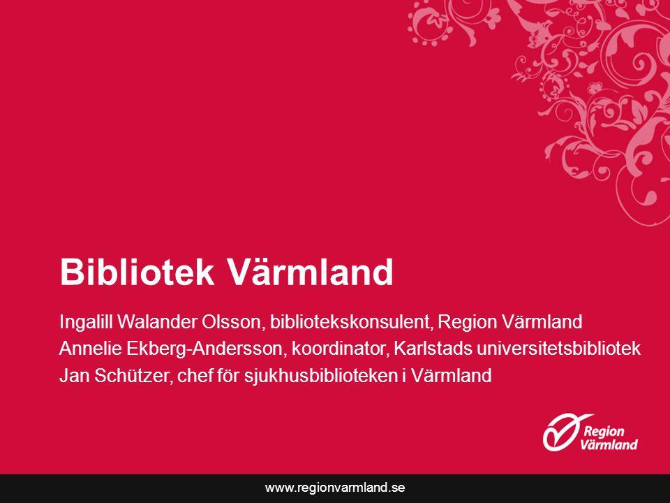www.regionvarmland.se Bibliotek Värmland Ingalill Walander Olsson, bibliotekskonsulent, Region Värmland Annelie Ekberg-Andersson, koordinator, Karlsta