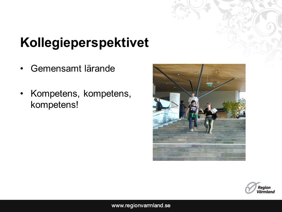www.regionvarmland.se Gemensamt lärande Kompetens, kompetens, kompetens! Kollegieperspektivet