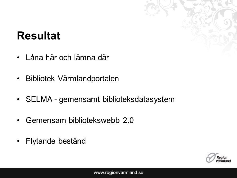 www.regionvarmland.se Resultat Låna här och lämna där Bibliotek Värmlandportalen SELMA - gemensamt biblioteksdatasystem Gemensam bibliotekswebb 2.0 Fl