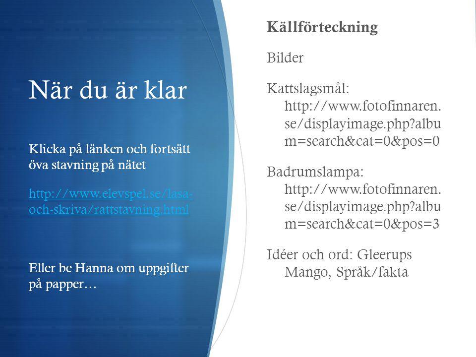 När du är klar Klicka på länken och fortsätt öva stavning på nätet http://www.elevspel.se/lasa- och-skriva/rattstavning.html Eller be Hanna om uppgift