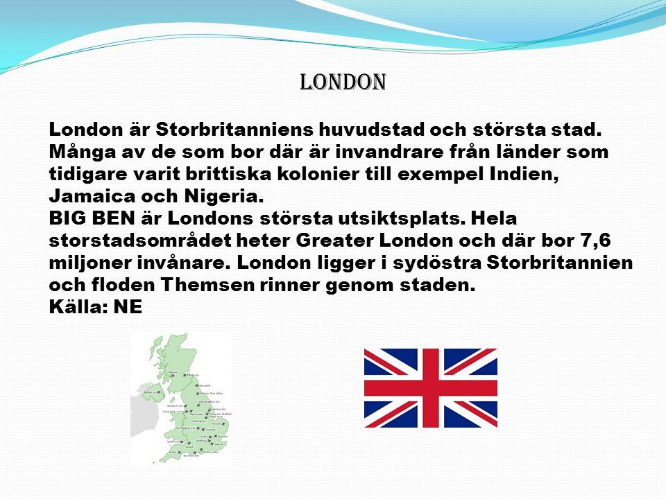 LONDON London är Storbritanniens huvudstad och största stad. Många av de som bor där är invandrare från länder som tidigare varit brittiska kolonier t