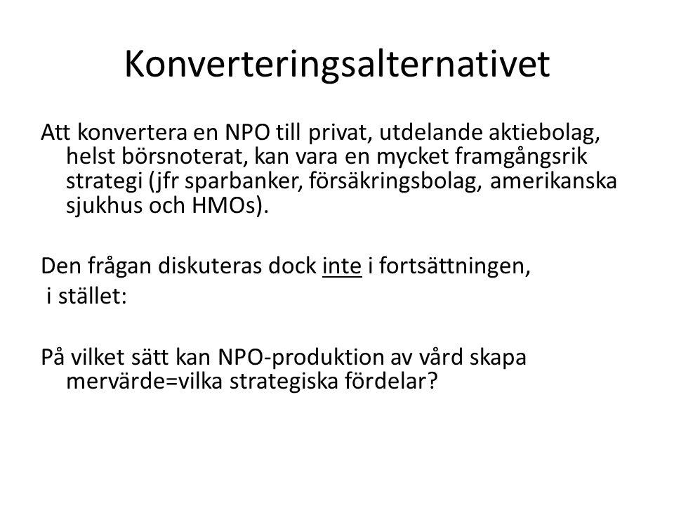Konverteringsalternativet Att konvertera en NPO till privat, utdelande aktiebolag, helst börsnoterat, kan vara en mycket framgångsrik strategi (jfr sp