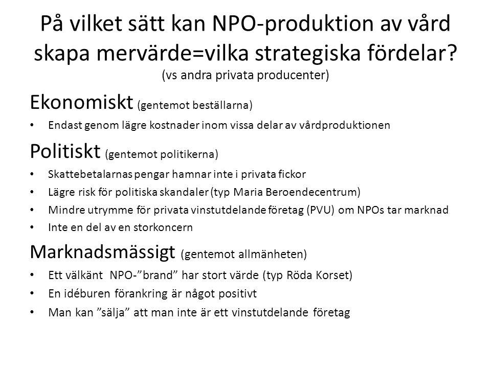 På vilket sätt kan NPO-produktion av vård skapa mervärde=vilka strategiska fördelar? (vs andra privata producenter) Ekonomiskt (gentemot beställarna)