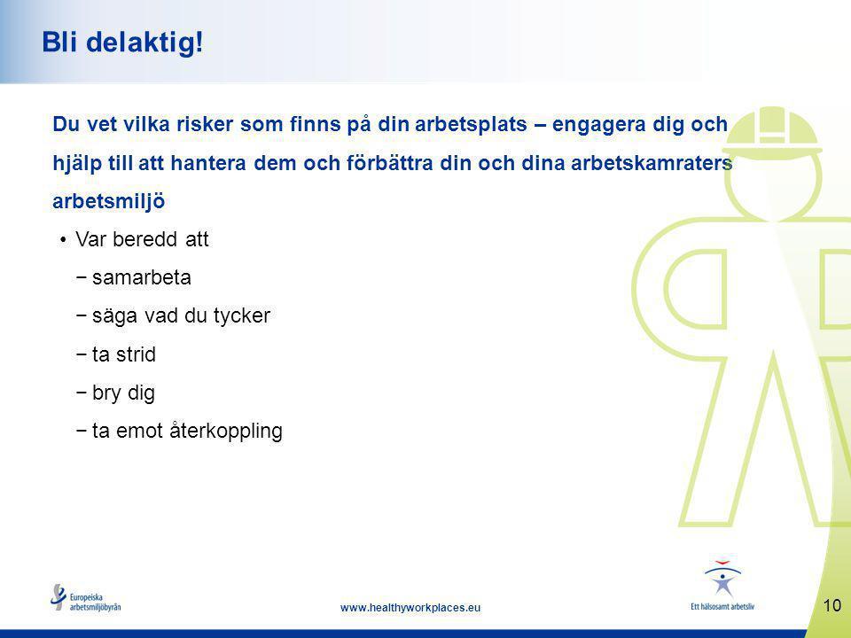 10 www.healthyworkplaces.eu Bli delaktig.