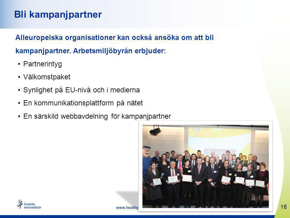 16 www.healthyworkplaces.eu Bli kampanjpartner Alleuropeiska organisationer kan också ansöka om att bli kampanjpartner.
