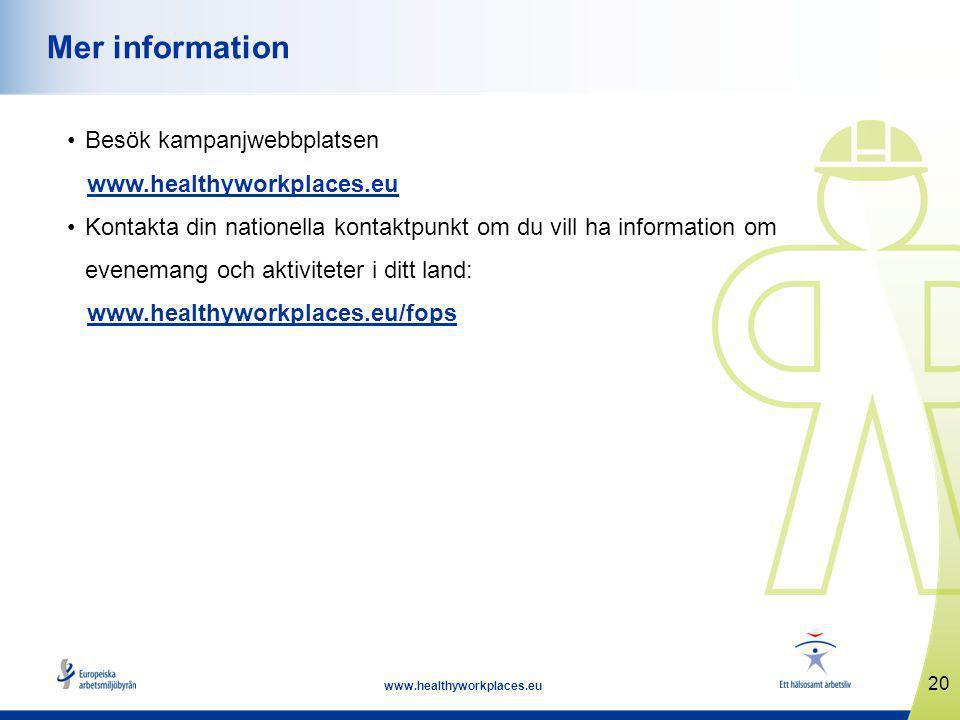 20 www.healthyworkplaces.eu Mer information Besök kampanjwebbplatsen www.healthyworkplaces.eu Kontakta din nationella kontaktpunkt om du vill ha information om evenemang och aktiviteter i ditt land: www.healthyworkplaces.eu/fops