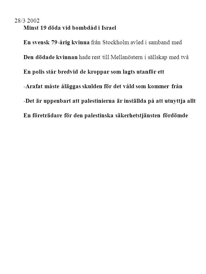 28/3 2002 Minst 19 döda vid bombdåd i Israel En svensk 79-årig kvinna från Stockholm avled i samband med Den dödade kvinnan hade rest till Mellanöstern i sällskap med två En företrädare för den palestinska säkerhetstjänsten fördömde