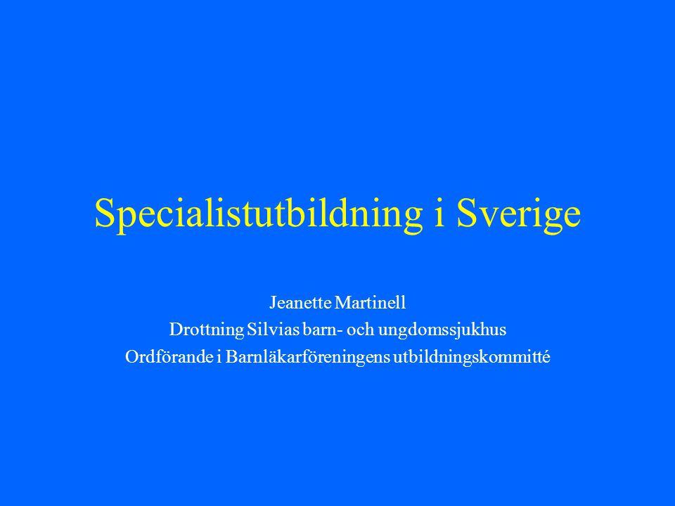 Specialistutbildning i Sverige Jeanette Martinell Drottning Silvias barn- och ungdomssjukhus Ordförande i Barnläkarföreningens utbildningskommitté