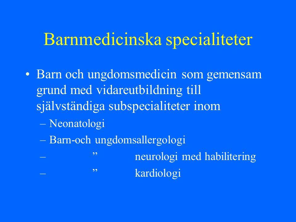 Barnmedicinska specialiteter Barn och ungdomsmedicin som gemensam grund med vidareutbildning till självständiga subspecialiteter inom –Neonatologi –Ba