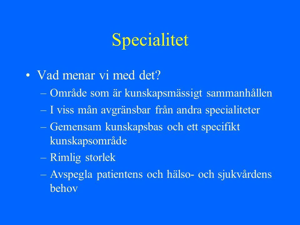 Specialitet Vad menar vi med det? –Område som är kunskapsmässigt sammanhållen –I viss mån avgränsbar från andra specialiteter –Gemensam kunskapsbas oc
