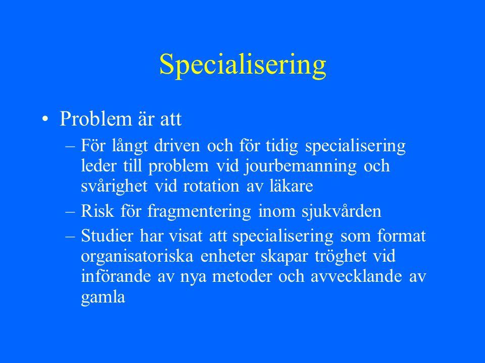 Specialisering Problem är att –För långt driven och för tidig specialisering leder till problem vid jourbemanning och svårighet vid rotation av läkare