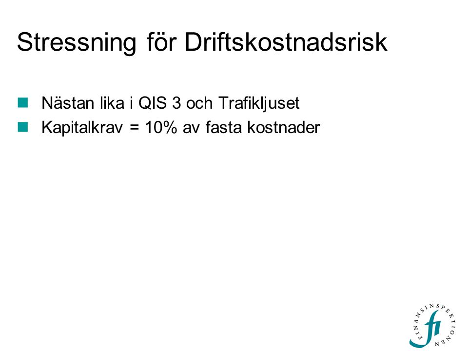 Stressning för Driftskostnadsrisk Nästan lika i QIS 3 och Trafikljuset Kapitalkrav = 10% av fasta kostnader