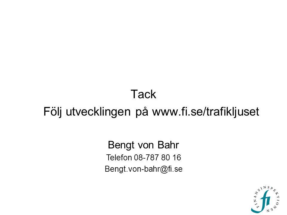 Tack Följ utvecklingen på www.fi.se/trafikljuset Bengt von Bahr Telefon 08-787 80 16 Bengt.von-bahr@fi.se