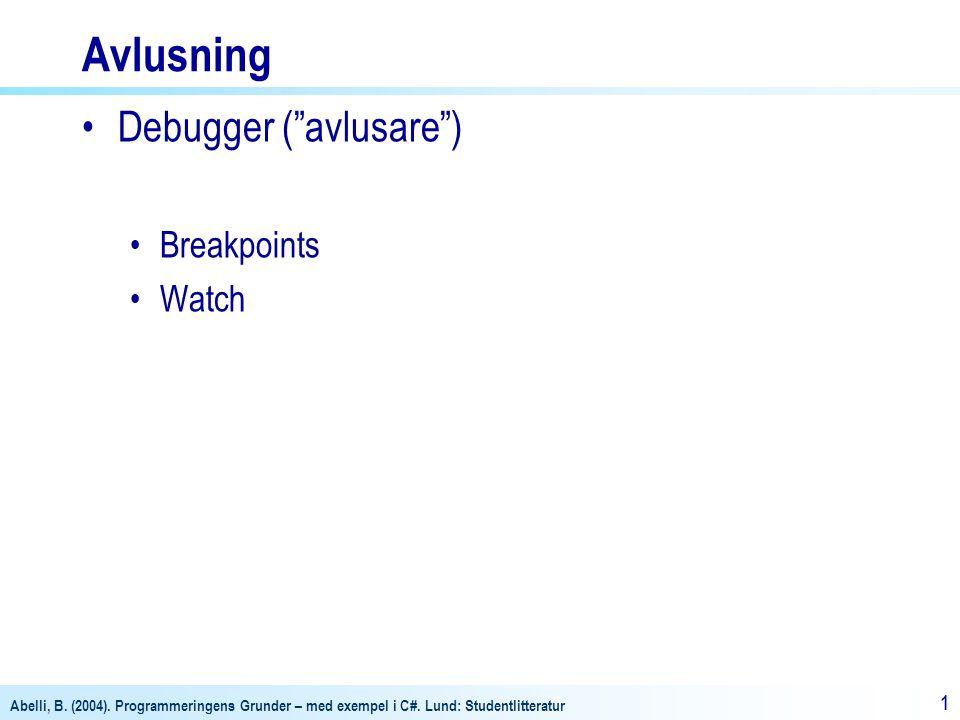 "Abelli, B. (2004). Programmeringens Grunder – med exempel i C#. Lund: Studentlitteratur 11 Avlusning Debugger (""avlusare"") Breakpoints Watch"