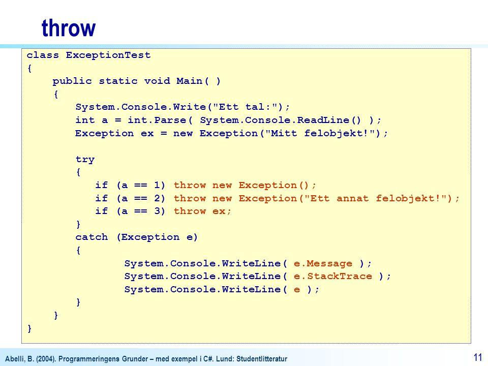 Abelli, B. (2004). Programmeringens Grunder – med exempel i C#. Lund: Studentlitteratur 11 throw class ExceptionTest { public static void Main( ) { Sy
