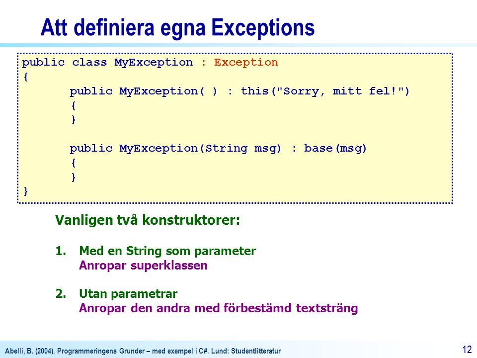 Abelli, B. (2004). Programmeringens Grunder – med exempel i C#. Lund: Studentlitteratur 12 Att definiera egna Exceptions public class MyException : Ex