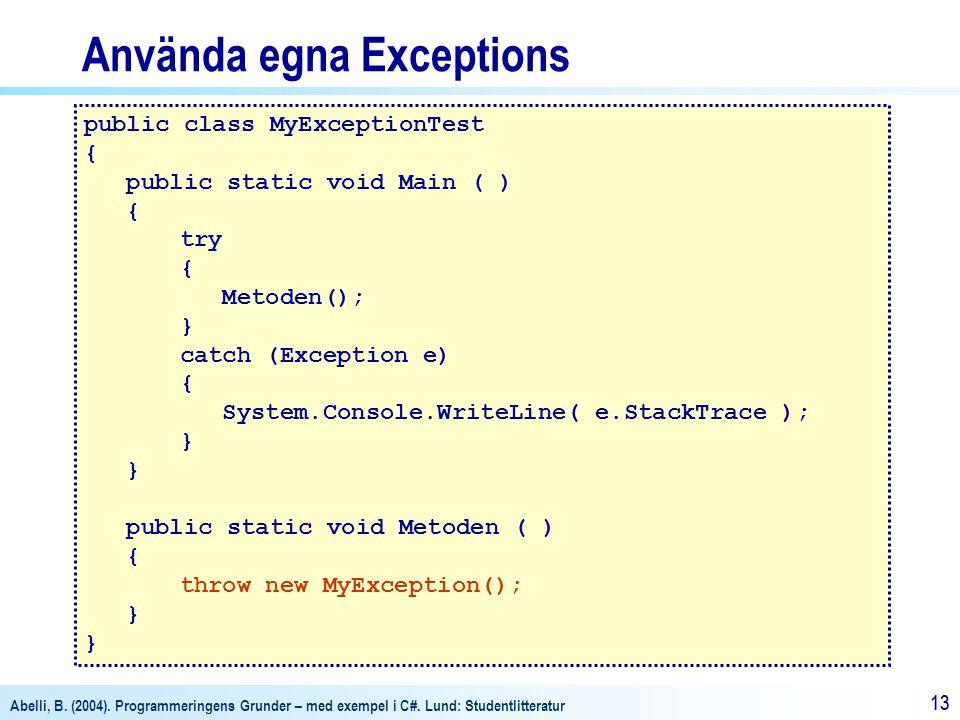 Abelli, B. (2004). Programmeringens Grunder – med exempel i C#. Lund: Studentlitteratur 13 Använda egna Exceptions public class MyExceptionTest { publ