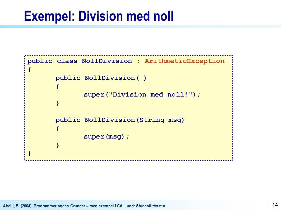 Abelli, B. (2004). Programmeringens Grunder – med exempel i C#. Lund: Studentlitteratur 14 Exempel: Division med noll public class NollDivision : Arit