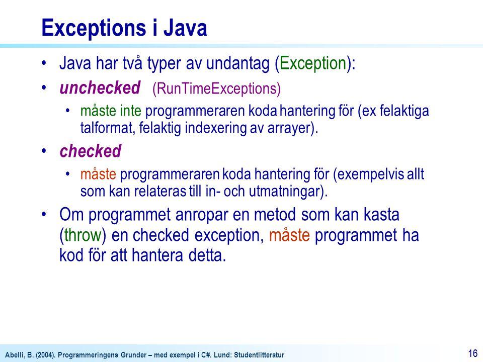 Abelli, B. (2004). Programmeringens Grunder – med exempel i C#. Lund: Studentlitteratur 16 Java har två typer av undantag (Exception): unchecked (RunT
