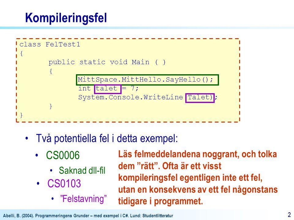 Abelli, B. (2004). Programmeringens Grunder – med exempel i C#. Lund: Studentlitteratur 22 Kompileringsfel class FelTest1 { public static void Main (