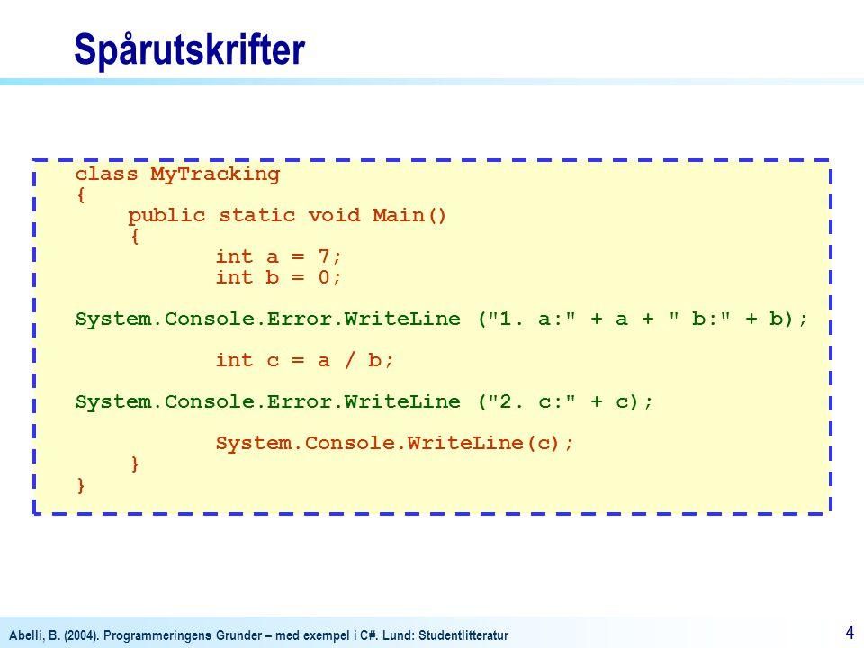 Abelli, B. (2004). Programmeringens Grunder – med exempel i C#. Lund: Studentlitteratur 44 Spårutskrifter class MyTracking { public static void Main()