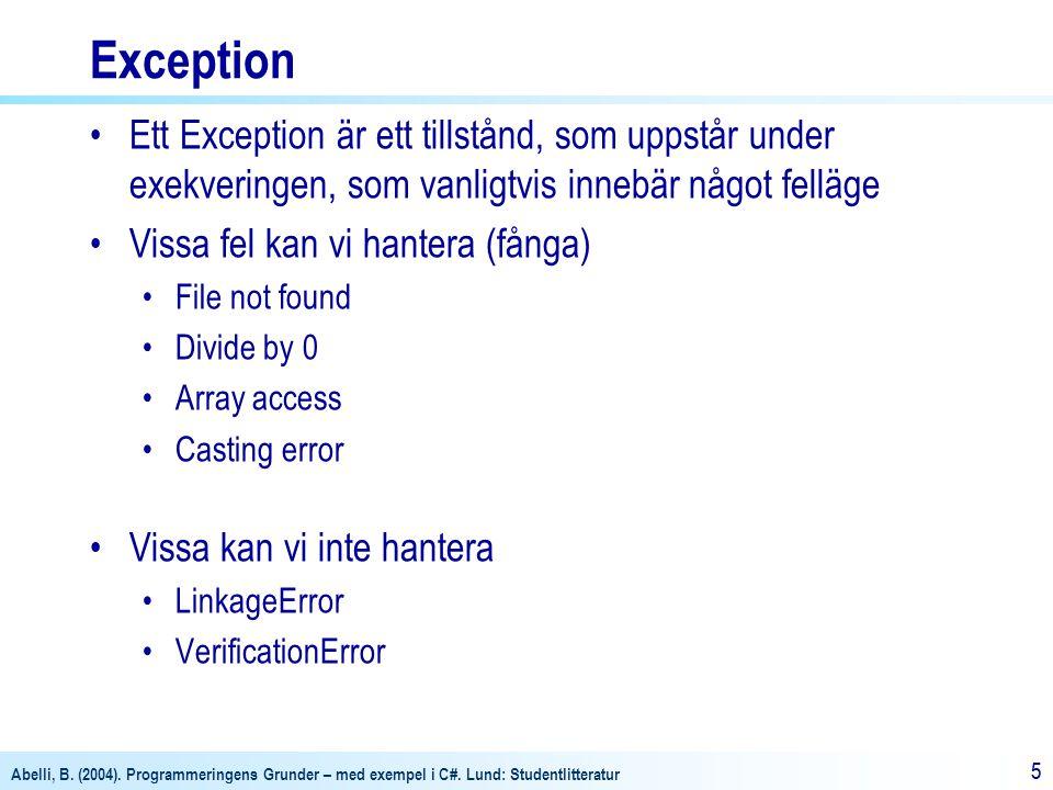 Abelli, B. (2004). Programmeringens Grunder – med exempel i C#. Lund: Studentlitteratur 55 Exception Ett Exception är ett tillstånd, som uppstår under