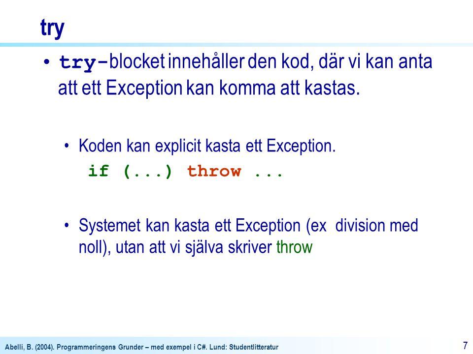 Abelli, B. (2004). Programmeringens Grunder – med exempel i C#. Lund: Studentlitteratur 77 try try- blocket innehåller den kod, där vi kan anta att et