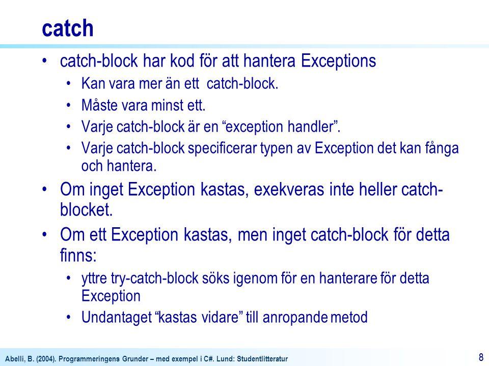 Abelli, B. (2004). Programmeringens Grunder – med exempel i C#. Lund: Studentlitteratur 88 catch catch-block har kod för att hantera Exceptions Kan va