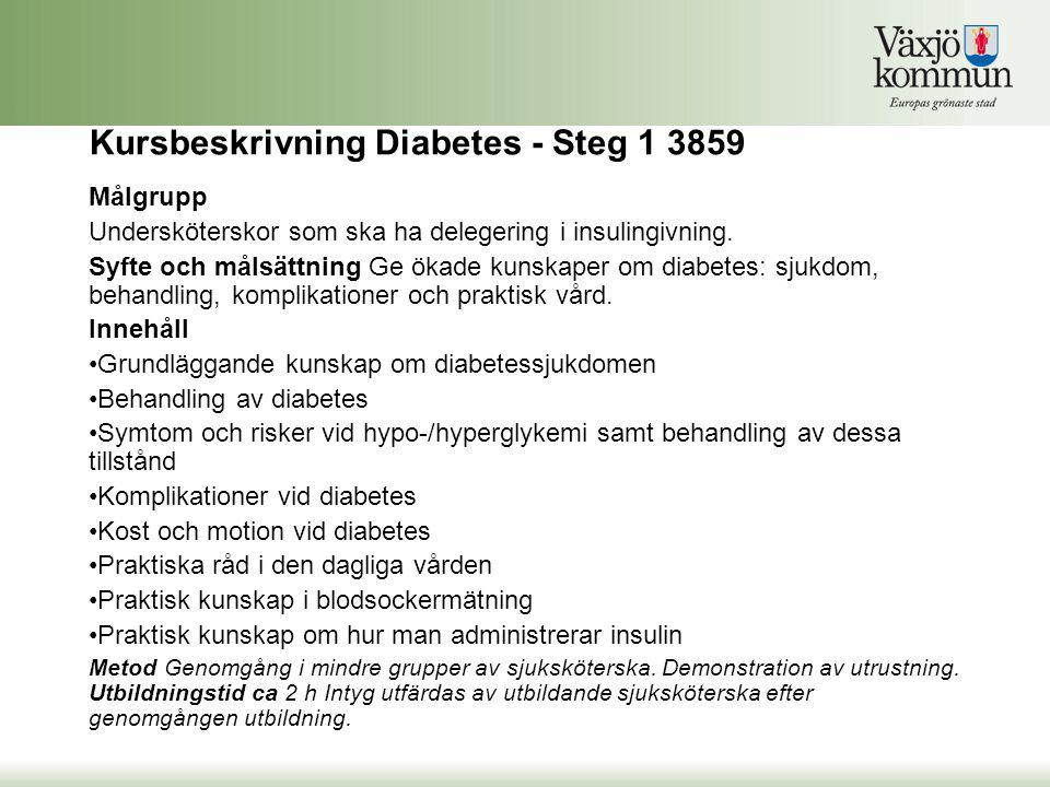 Kursbeskrivning Diabetes - Steg 1 3859 Målgrupp Undersköterskor som ska ha delegering i insulingivning. Syfte och målsättning Ge ökade kunskaper om di