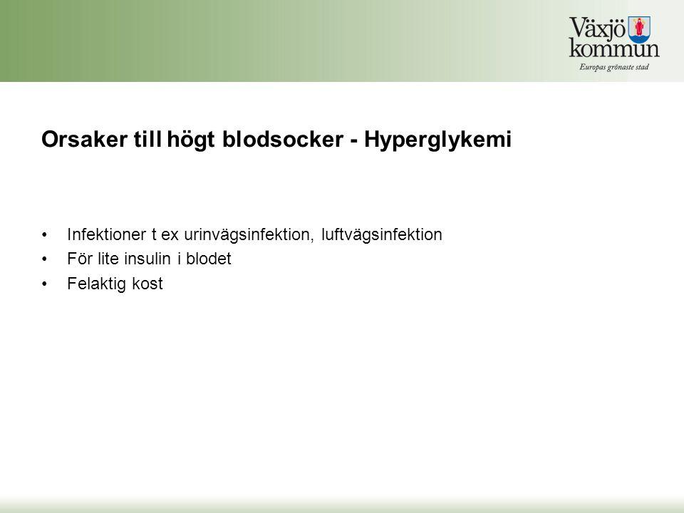 Orsaker till högt blodsocker - Hyperglykemi Infektioner t ex urinvägsinfektion, luftvägsinfektion För lite insulin i blodet Felaktig kost
