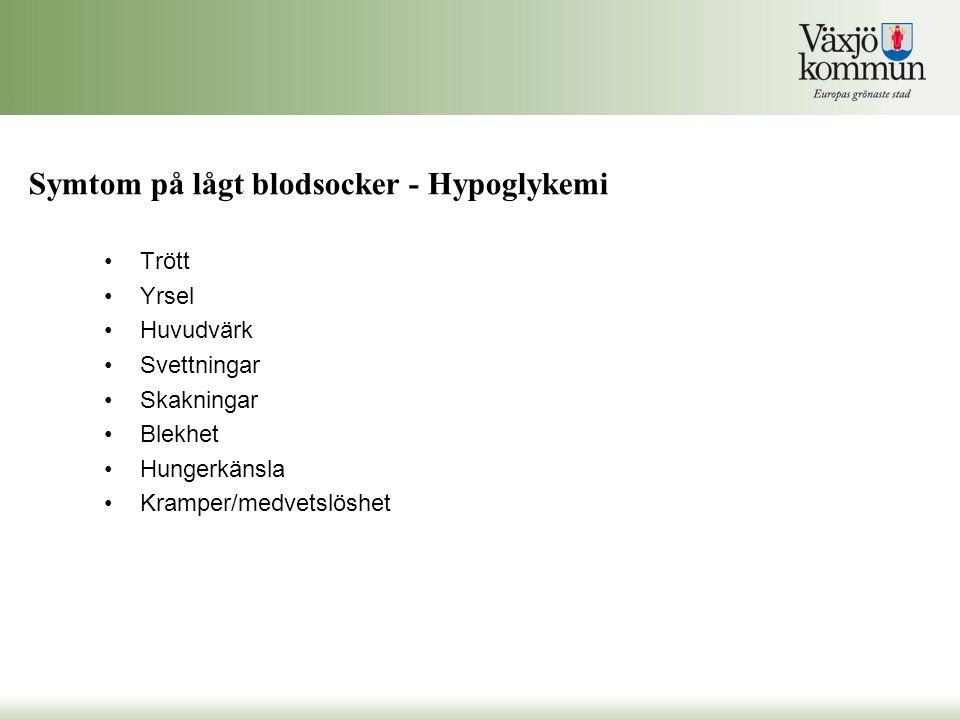 Symtom på lågt blodsocker - Hypoglykemi Trött Yrsel Huvudvärk Svettningar Skakningar Blekhet Hungerkänsla Kramper/medvetslöshet