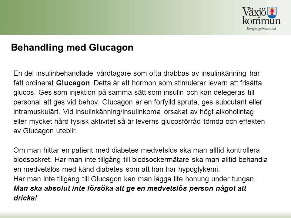 Behandling med Glucagon En del insulinbehandlade vårdtagare som ofta drabbas av insulinkänning har fått ordinerat Glucagon. Detta är ett hormon som st