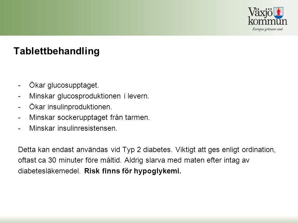 Tablettbehandling -Ökar glucosupptaget. -Minskar glucosproduktionen i levern. -Ökar insulinproduktionen. -Minskar sockerupptaget från tarmen. -Minskar