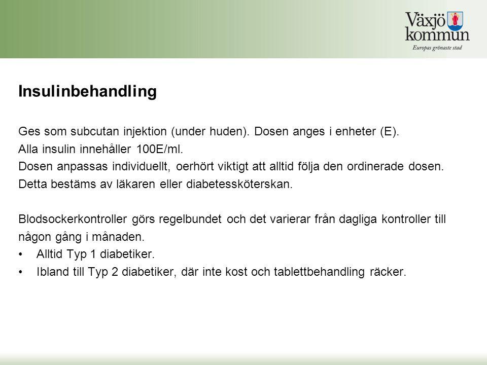 Insulinbehandling Ges som subcutan injektion (under huden). Dosen anges i enheter (E). Alla insulin innehåller 100E/ml. Dosen anpassas individuellt, o