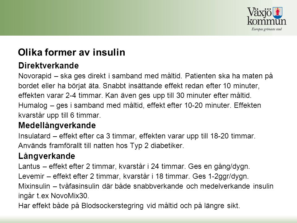Olika former av insulin Direktverkande Novorapid – ska ges direkt i samband med måltid. Patienten ska ha maten på bordet eller ha börjat äta. Snabbt i