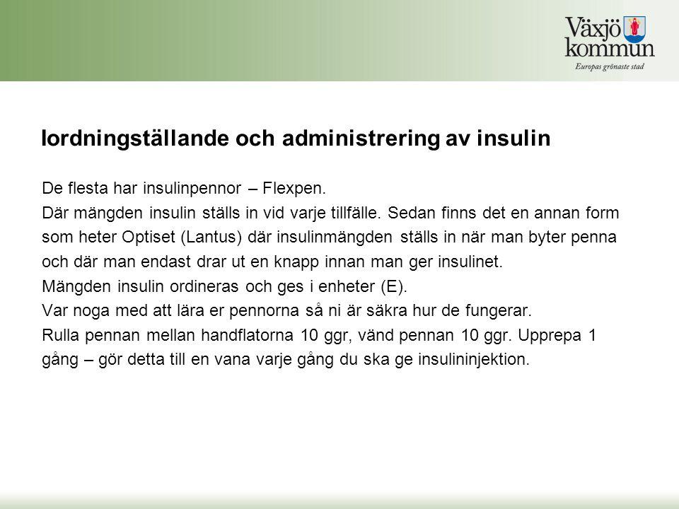 Iordningställande och administrering av insulin De flesta har insulinpennor – Flexpen. Där mängden insulin ställs in vid varje tillfälle. Sedan finns